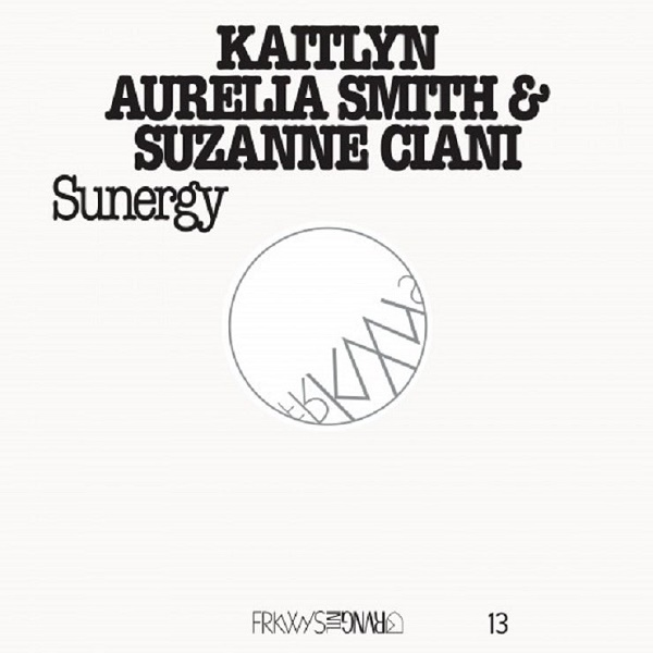 Kaitlyn Aurelia Smith & Suzanne Ciani — FRKWYS Vol. 13 - Sunergy