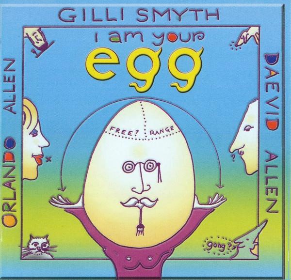 Gilli Smyth, Daevid Allen & Orlando Allen — I Am Your Egg