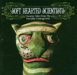 Soft Hearted Scientists — Uncanny Tales from the Everyday Undergrowth