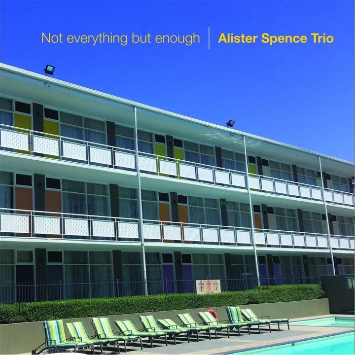 Alister Spence Trio — Not Everything but Enough