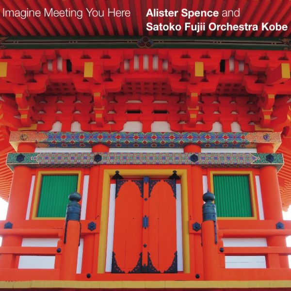 Alister Spence and Satoko Fujii Orchestra Kobe — Imagine Meeting You Here