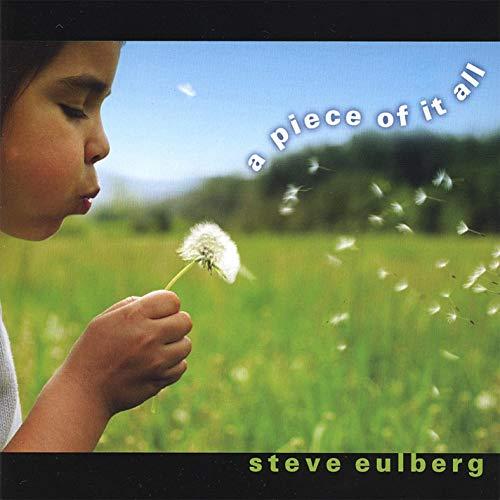 Steve Eulberg — A Piece of It All