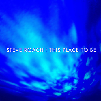 Steve Roach — This Place to Be