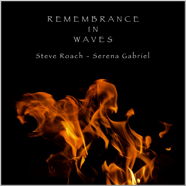 Steve Roach & Serena Gabriel — Remembrance In Waves