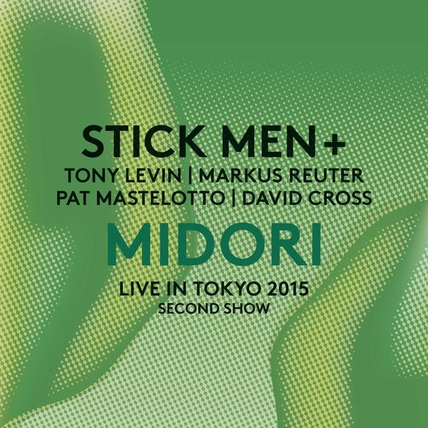 Stick Men+ — Midori - Live in Tokyo 2015 - Second Show