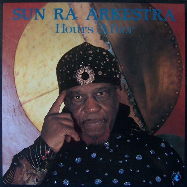 Sun Ra Arkestra — Hours After