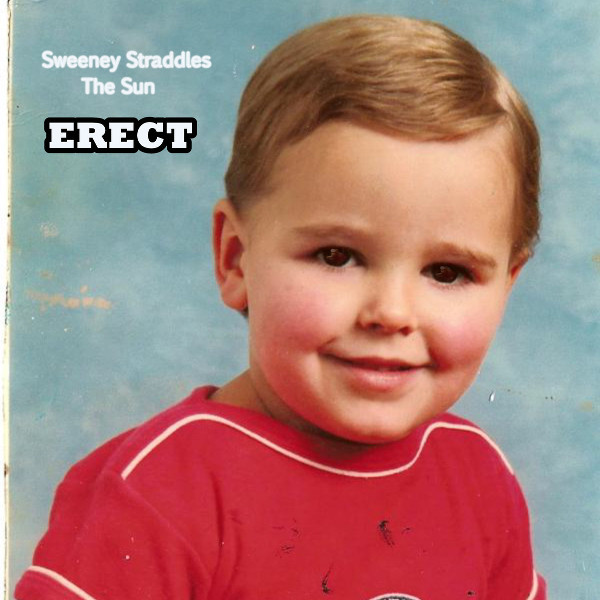 Sweeney Straddles the Sun — Erect