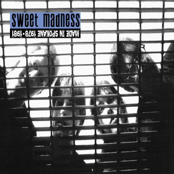 Sweet Madness — Made in Spokane 1978-1981