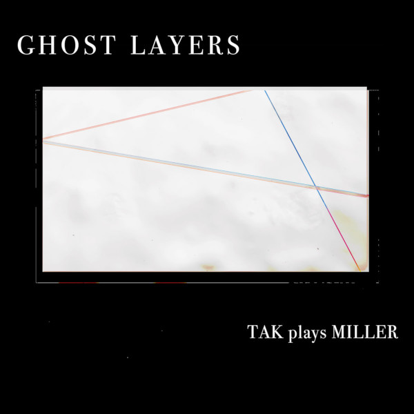 Ghost Layers - TAK Plays Miller Cover art