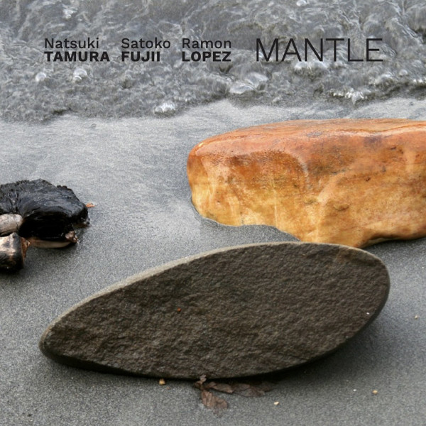 Natsuki Tamura / Satoko Fujii / Ramón López — Mantle