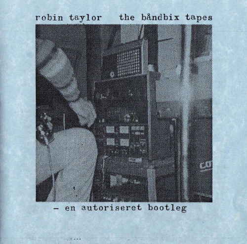 Robin Taylor — The Båndbix Tapes