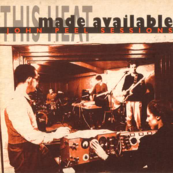 This Heat — Made Available: John Peel Sessions