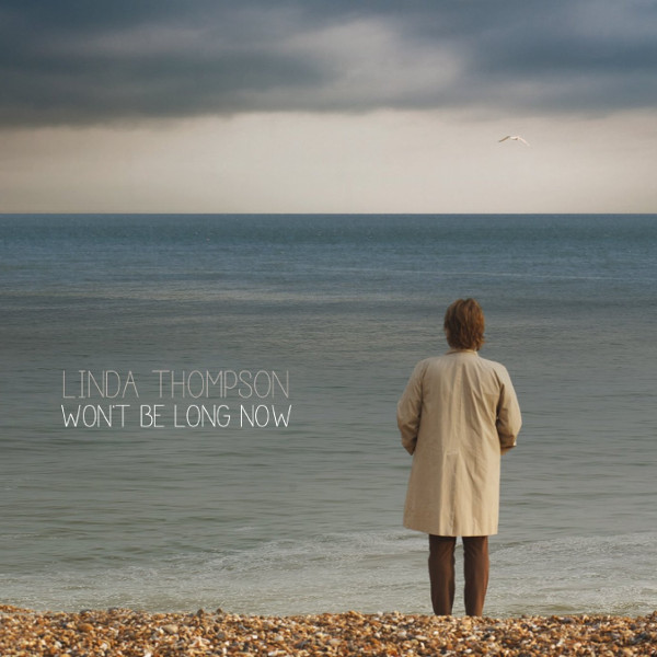 Linda Thompson — Won't Be Long Now