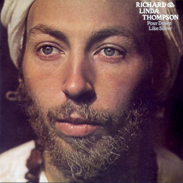 Richard and Linda Thompson — Pour down Like Silver