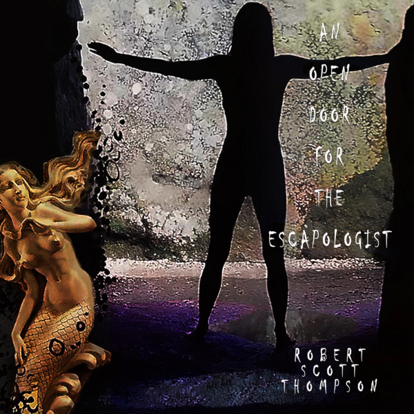 Robert Scott Thompson — An Open Door for the Escapologist