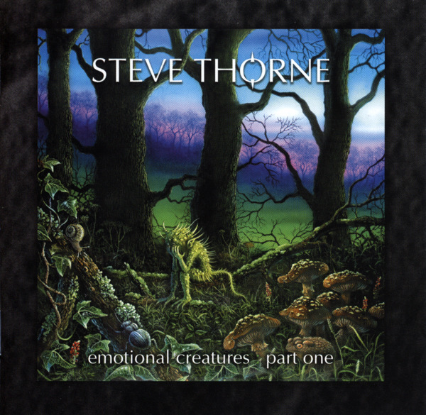 Steve Thorne — Emotional Creatures, Part One