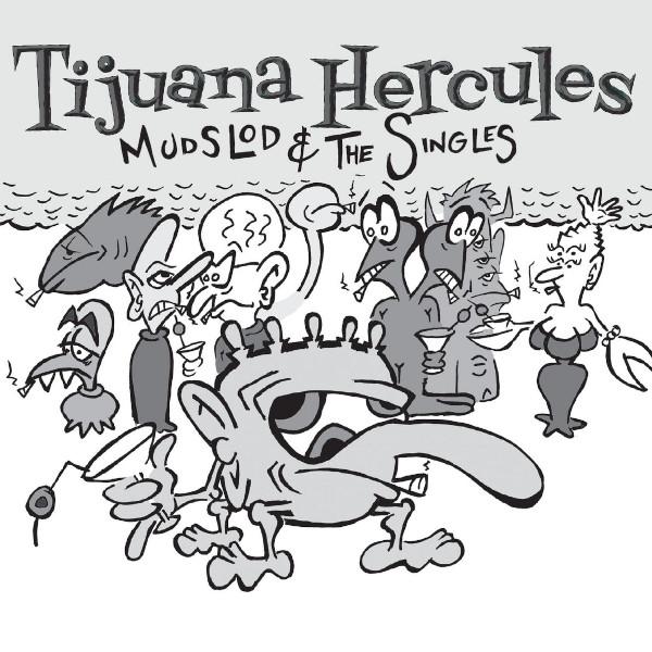 Tijuana Hercules — Mudslod & the Singles