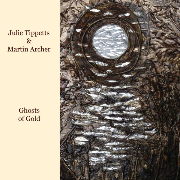 Julie Tippetts & Martin Archer — Ghosts of Gold