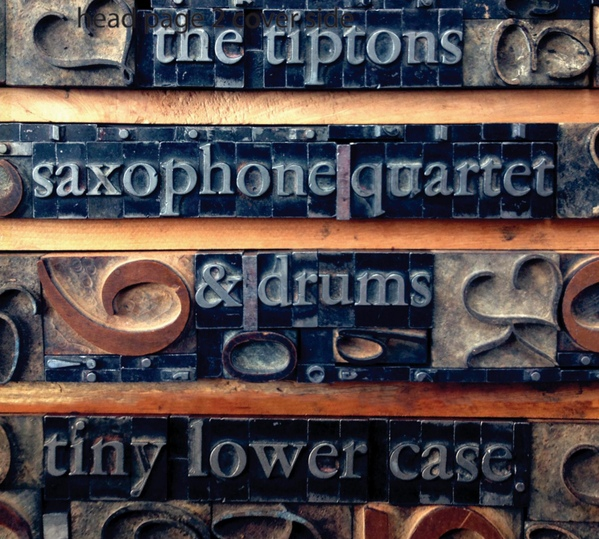 The Tiptons Saxophone Quartet & Drums — Tiny Lower Case