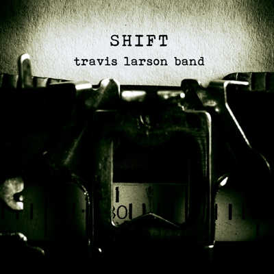Travis Larson Band — Shift