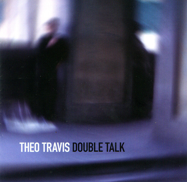 Theo Travis — Double Talk