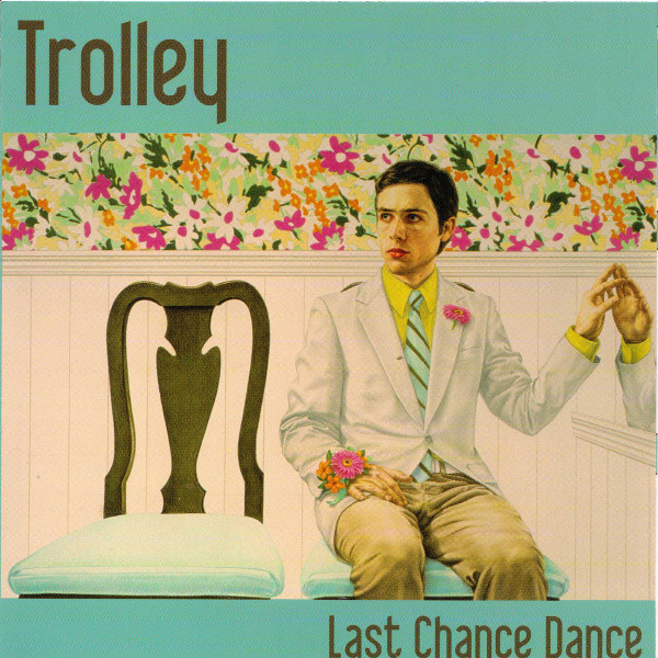 Trolley — Last Chance Dance