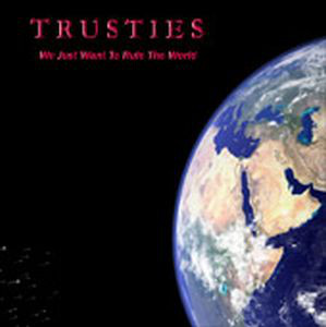 Trusties — We Just Want to Rule the World