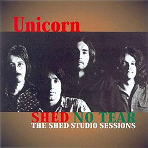 Unicorn — Shed No Tear - The Shed Studio Sessions