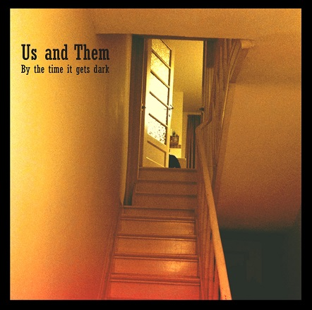 Us & Them — By the Time It Gets Dark