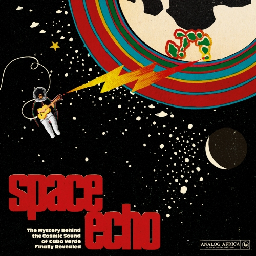 Space Echo: The Mystery behind the Cosmic Sound of Cabo Verde Finally Revealed Cover art
