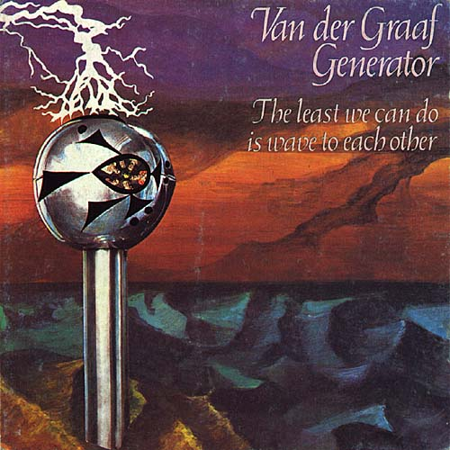 Van der Graaf Generator — The Least We Can Do Is Wave to Each Other