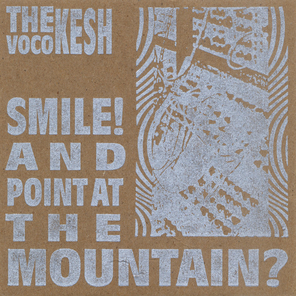The Voco Kesh — Smile! And Point at the Mountain?