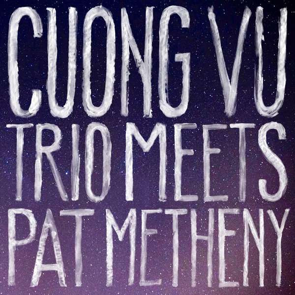 Cuong Vu Trio / Pat Metheny — Cuong Vu Trio Meets Pat Metheny