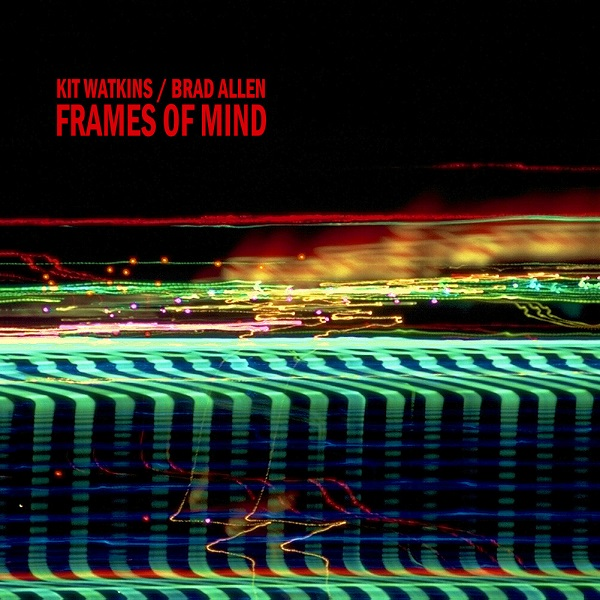 Kit Watkins / Brad Allen — Frames of Mind