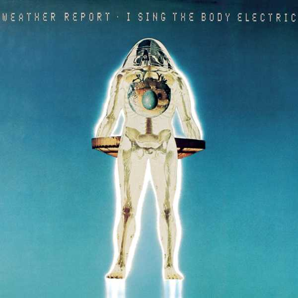 Weather Report — I Sing the Body Electric
