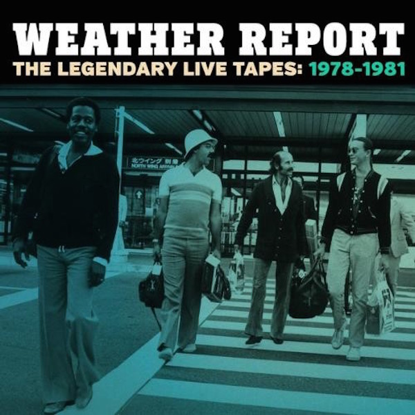 Weather Report — The Legendary Live Tapes: 1978-1981