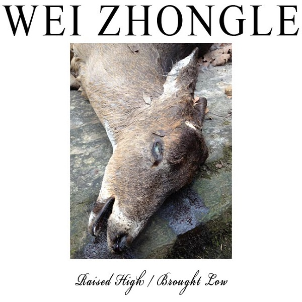 Wei Zhongle — Raised High / Brought Low