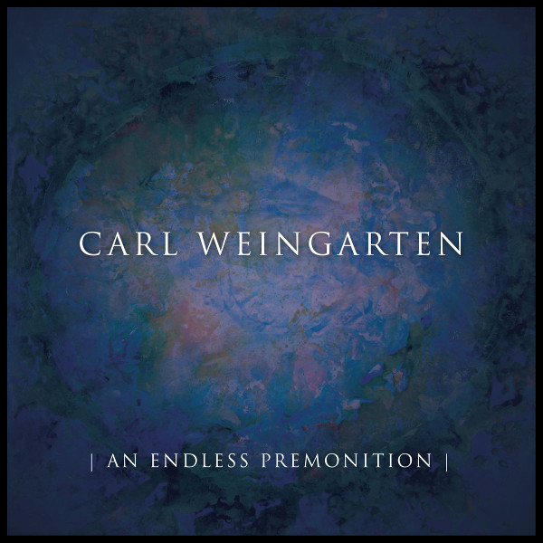 Carl Weingarten — An Endless Premonition
