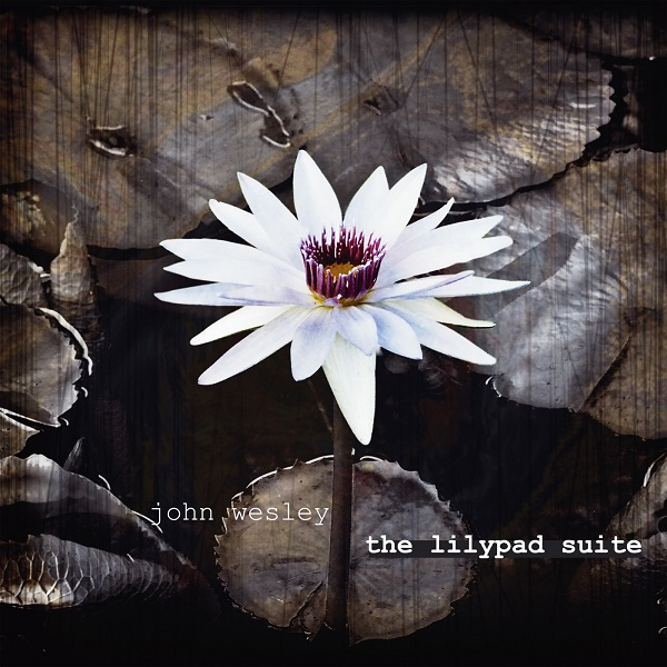 John Wesley — The Lilypad Suite