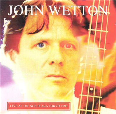 John Wetton — Live at the Sun Plaza Tokyo 1999