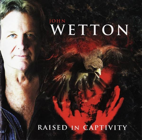 John Wetton — Raised in Captivity