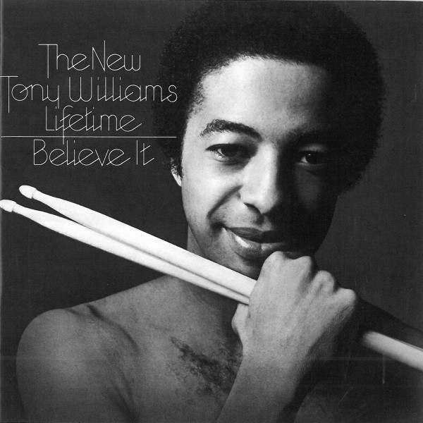 The Tony Williams Lifetime — Believe It