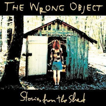 The Wrong Object — Stories from the Shed