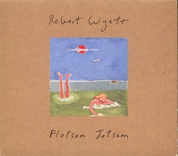 Robert Wyatt — Flotsam Jetsam