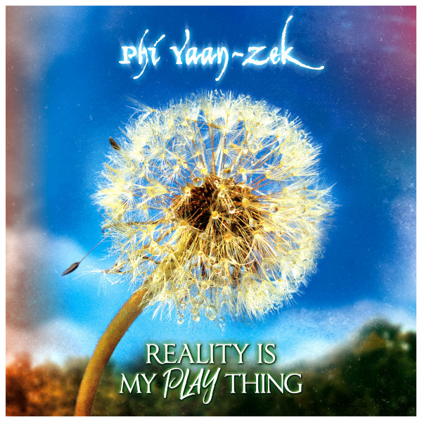 Phi Yaan-Zek — Reality Is My Play Thing