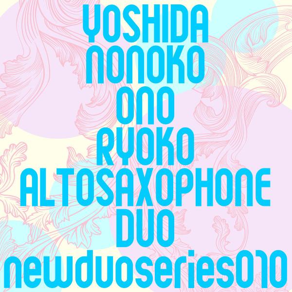 Nonoko Yoshida / Ryoko Ono — Alto Saxophone Duo