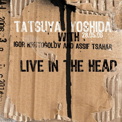 Tatsuya Yoshida with Igor Krutogolov & Assif Tsahar — Live in the Head
