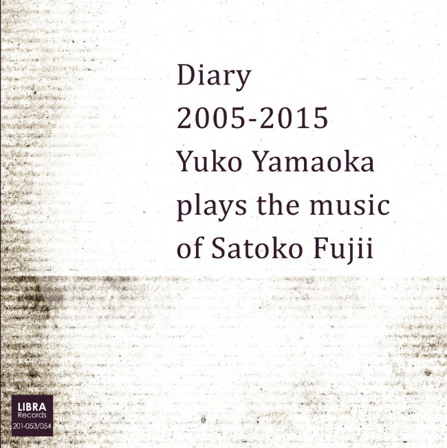 Diary 2005-2015: Yuko Yamaoka Plays the Music of Satoko Fujii Cover art