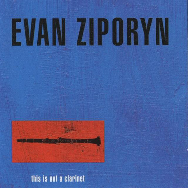Evan Ziporyn — This Is Not a Clarinet